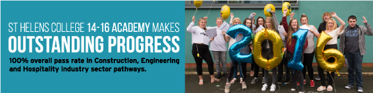 St Helens College 14-16 Academy makes outstanding progress - 100% overall pass rate in Construction, Engineering and Hospitality industry sector pathways.