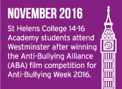 November 2016 - St Helens College 14-16 Academy students attend Westminster after winning the Anti-Bullying Alliance (ABA) film competition for Anti-Bullying Week 2016.