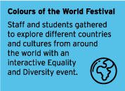 Colours of the World Festival - Staff and students gathered to explore different countries and cultures from around the world with an interactive Equality and Diversity event.