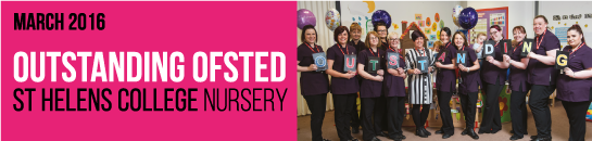 March 2016 - Outstanding Ofsted - ST HELENS COLLEGE NURSERY