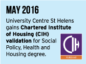 MAY 2016 - University Centre St Helens gains Chartered Institute of Housing (CIH) validation for Social Policy, Health and Housing degree.