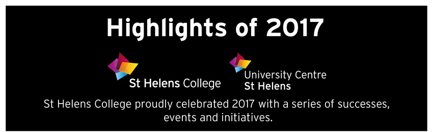 Highlights 2017 - St Helens College proudly celebrated 2017 with a series of successes, events and initiatives.
